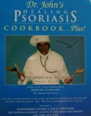 Dr. John's Healing Psoriasis Cookbook...Plus!